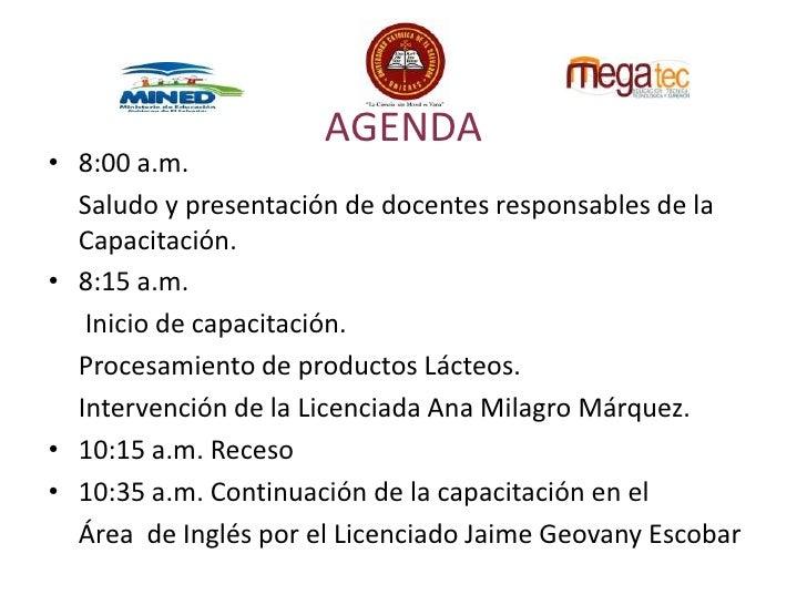 AGENDA<br />8:00 a.m. <br />Saludo y presentación de docentes responsables de la Capacitación.<br />8:15 a.m.<br /> Inicio...