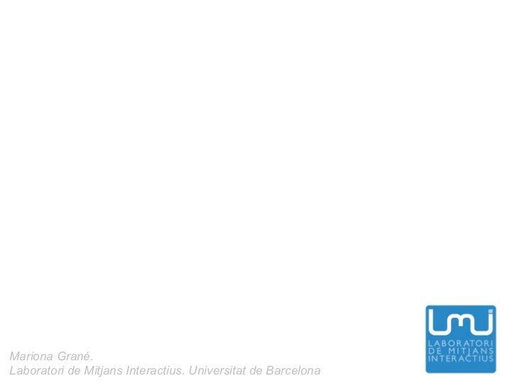 Mariona Grané.Laboratori de Mitjans Interactius. Universitat de Barcelona