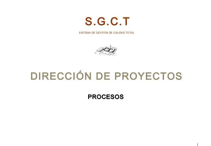 S.G.C.T       SISTEMA DE GESTIÓN DE CALIDAD TOTALDIRECCIÓN DE PROYECTOS            PROCESOS