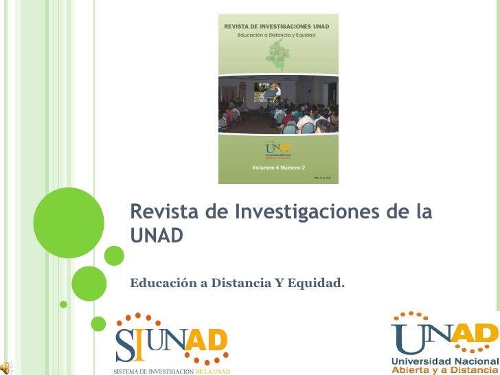Revista de Investigaciones de la UNAD Educación a Distancia Y Equidad.
