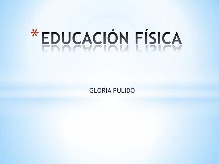 *    GLORIA PULIDO