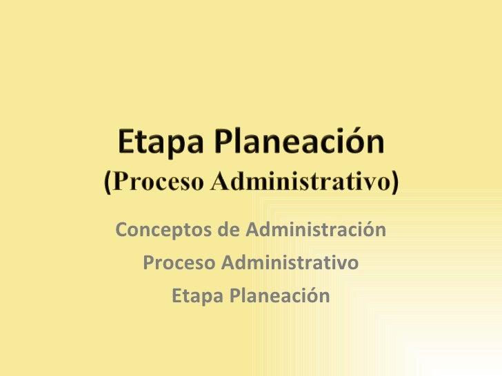 Conceptos de Administración Proceso Administrativo Etapa Planeación