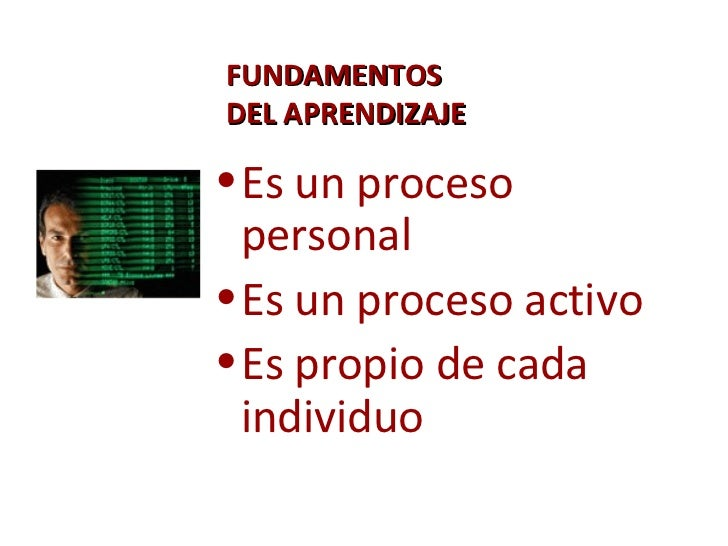 FUNDAMENTOS  DEL APRENDIZAJE <ul><li>Es un proceso personal </li></ul><ul><li>Es un proceso activo </li></ul><ul><li>Es pr...