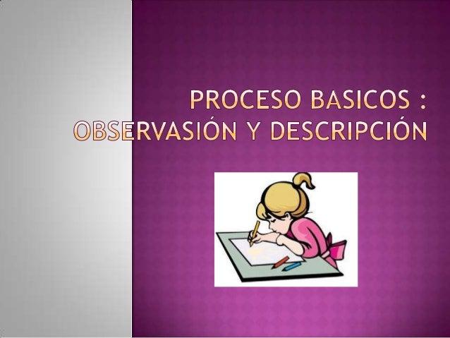 Esta es la operación de pensamiento que permite identificar características de un objeto, hecho o situación. El resultado ...