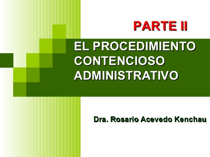 EL PROCEDIMIENTO CONTENCIOSO  ADMINISTRATIVO  Dra. Rosario Acevedo Kenchau PARTE II