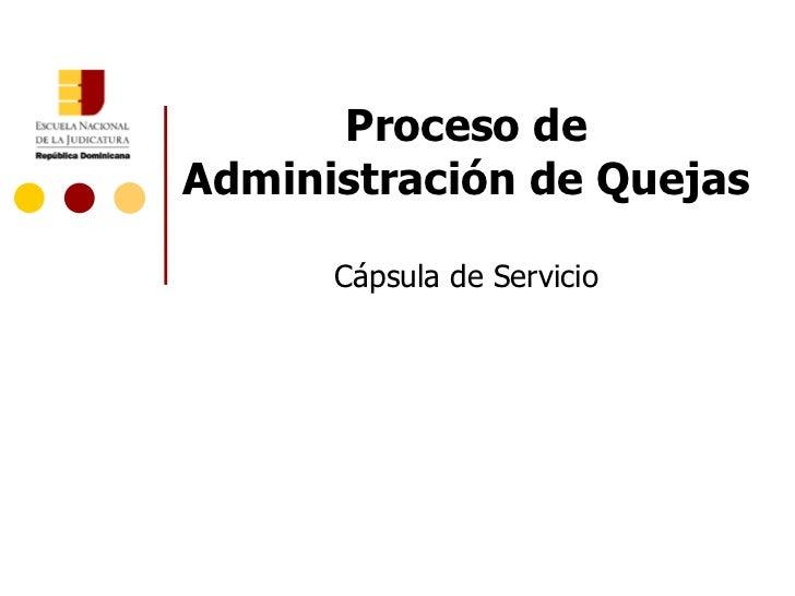 Proceso deAdministración de Quejas      Cápsula de Servicio