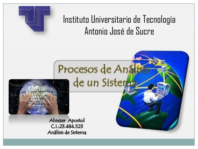 Instituto Universitario de Tecnología Antonio José de Sucre Ahiezer Apostol C.I.:23.484.523 Análisis de Sistema