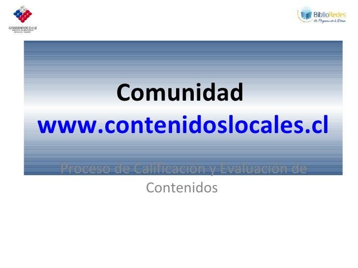 Comunidad  www.contenidoslocales.cl Proceso de Calificación y Evaluación de Contenidos