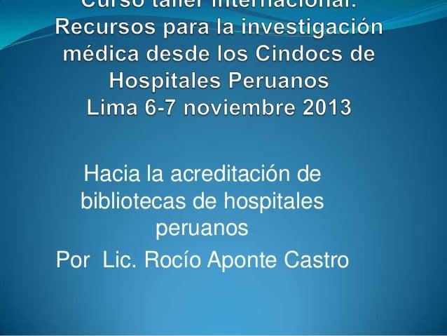 Hacia la acreditación de bibliotecas de hospitales peruanos Por Lic. Rocío Aponte Castro