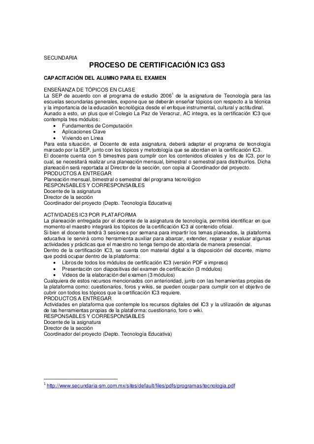 SECUNDARIA PROCESO DE CERTIFICACIÓN IC3 GS3 CAPACITACIÓN DEL ALUMNO PARA EL EXAMEN ENSEÑANZA DE TÓPICOS EN CLASE La SEP de...