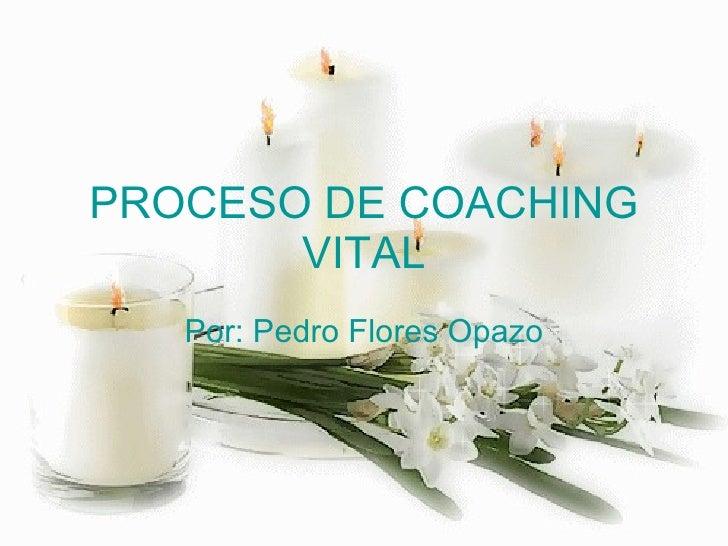 PROCESO DE COACHING VITAL Por: Pedro Flores Opazo