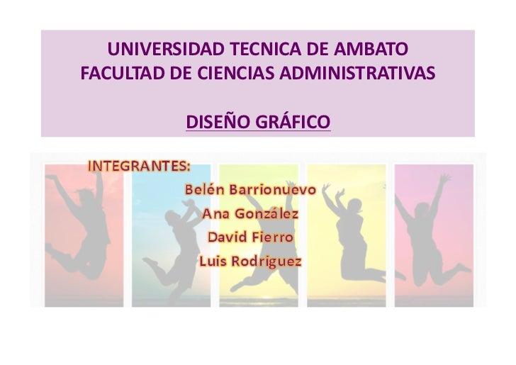 UNIVERSIDAD TECNICA DE AMBATO FACULTAD DE CIENCIAS ADMINISTRATIVAS               DISEÑO GRÁFICO