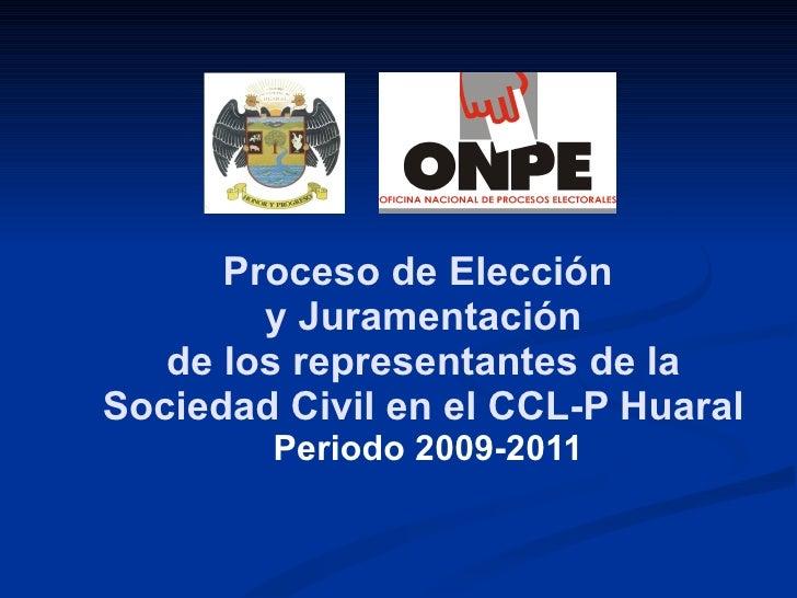 Proceso de Elección  y Juramentación de los representantes de la Sociedad Civil en el CCL-P Huaral Periodo 2009-2011