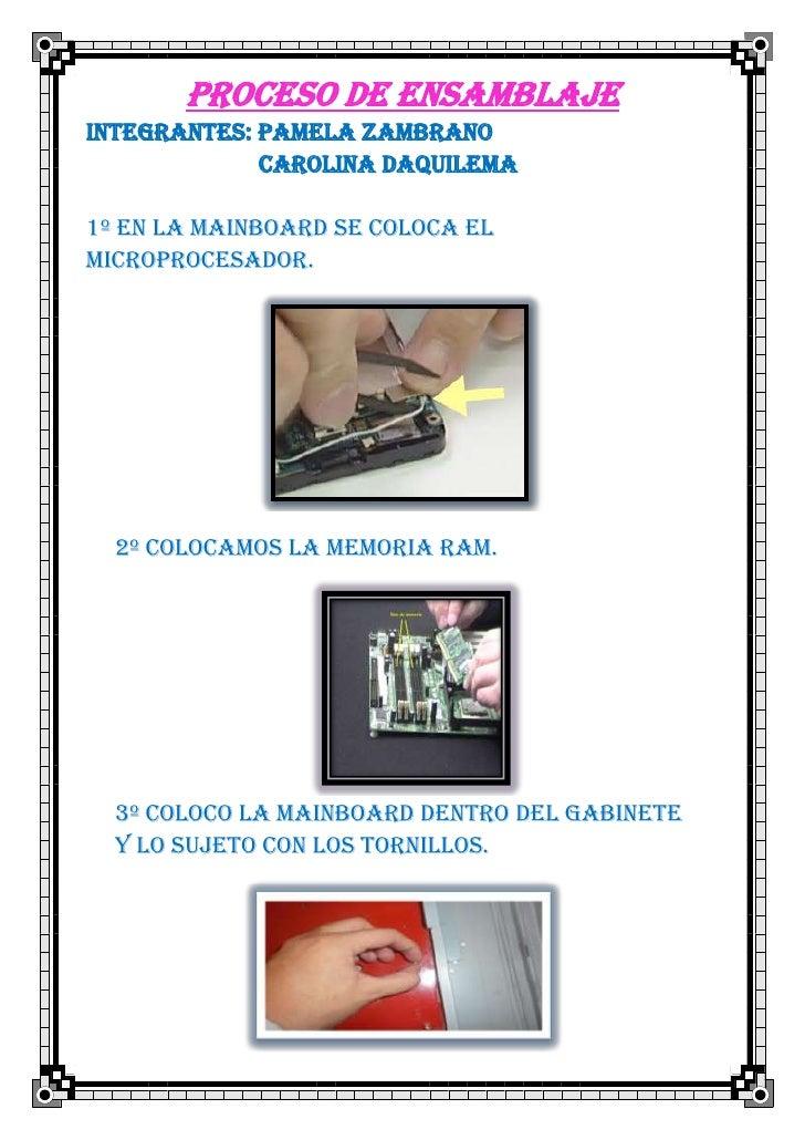 Proceso de ensamblajeINTEGRANTES: PAMELA ZAMBRANO             CAROLINA DAQUILEMA1º En la maINBOARD se coloca elmicroproces...