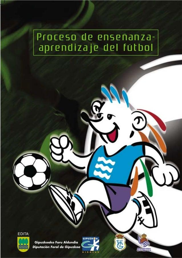 Proceso de enseñanza-aprendizaje  del fútbol  EDITA: