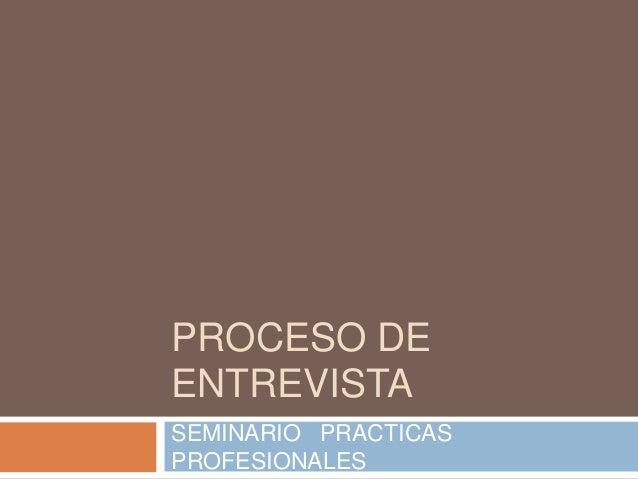 PROCESO DE ENTREVISTA SEMINARIO PRACTICAS PROFESIONALES