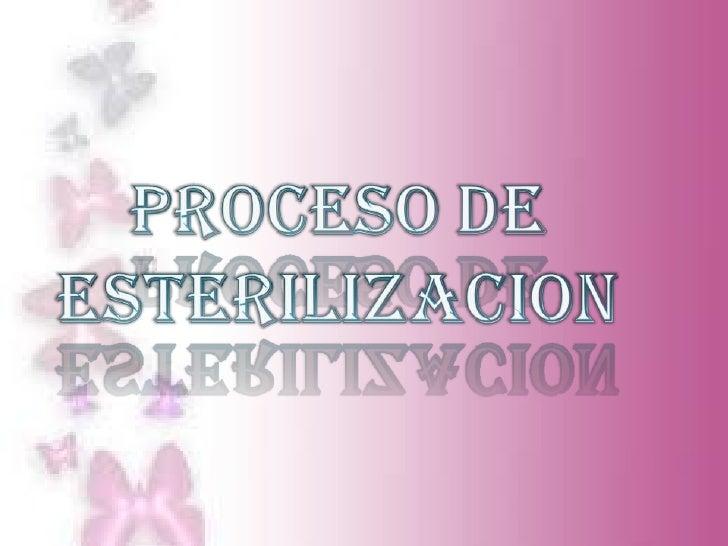    Esterilización es la destrucción o eliminación    de todas la formas de microorganismos    patógenos.   Los dispositi...