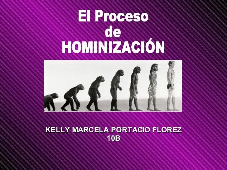 El Proceso de  HOMINIZACIÓN KELLY MARCELA PORTACIO FLOREZ 10B