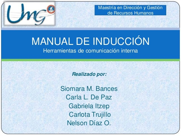 Maestría en Dirección y Gestión de Recursos Humanos  MANUAL DE INDUCCIÓN Herramientas de comunicación interna  Realizado p...
