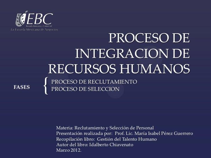 PROCESO DE           INTEGRACION DE        RECURSOS HUMANOSFASES   {   PROCESO DE RECLUTAMIENTO            PROCESO DE SELE...