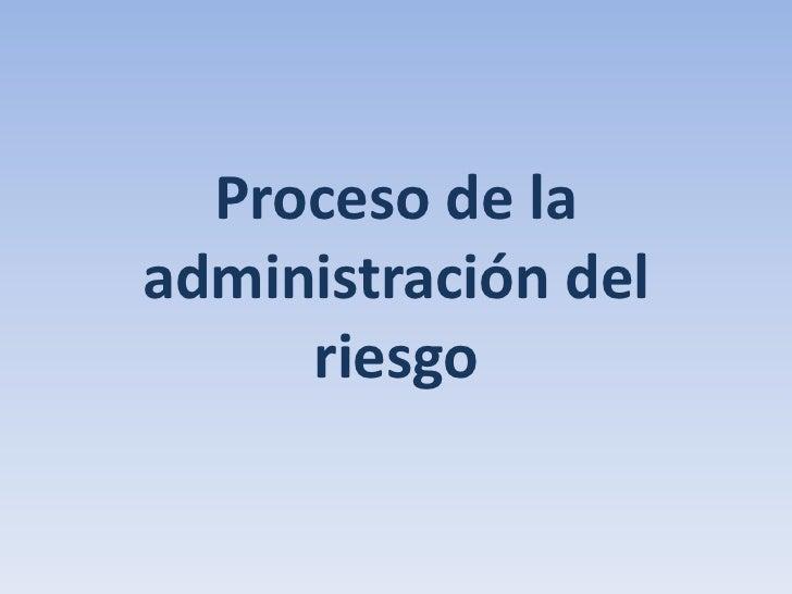 Proceso de la administración del riesgo <br />