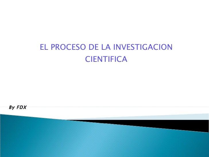 EL PROCESO DE LA INVESTIGACION CIENTIFICA By FDX