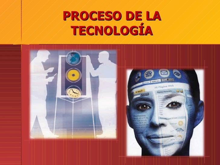PROCESO DE LA TECNOLOGÍA