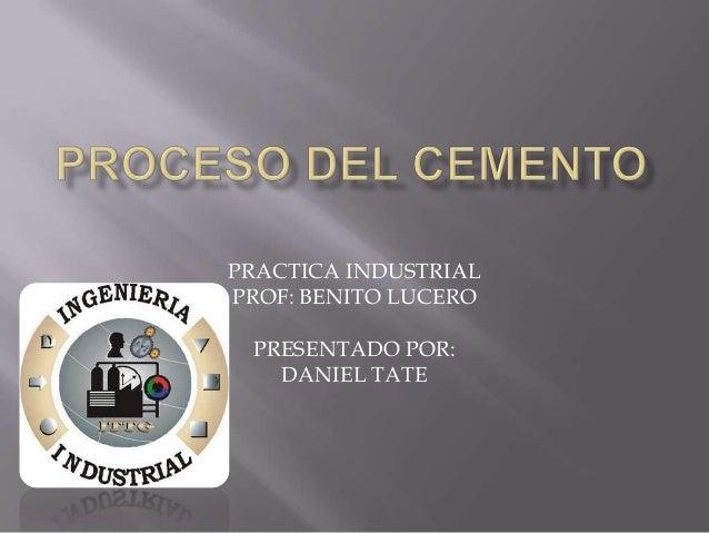 PRACTICA INDUSTRIAL PROF: BENITO LUCERO PRESENTADO POR: DANIEL TATE