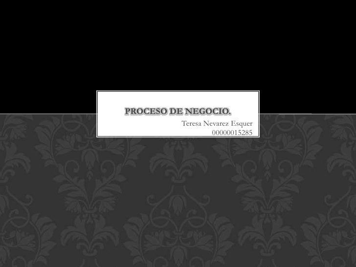 Teresa Nevarez Esquer00000015285<br />PROceso de negocio.<br />
