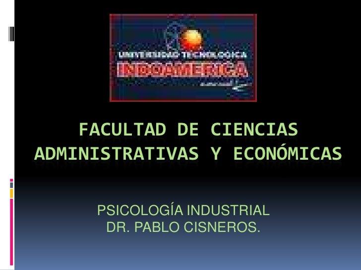 FACULTAD DE CIENCIAS ADMINISTRATIVAS Y ECONÓMICAS<br />PSICOLOGÍA INDUSTRIAL<br />DR. PABLO CISNEROS.<br />