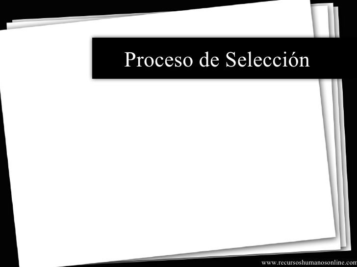 Proceso de Selección                   www.recursoshumanosonline.com