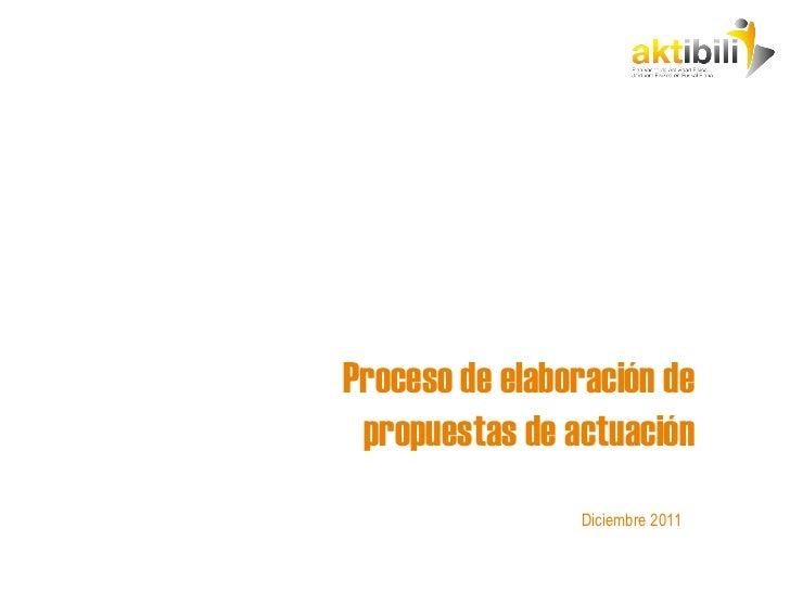 Proceso de elaboración de propuestas de actuación Diciembre 2011