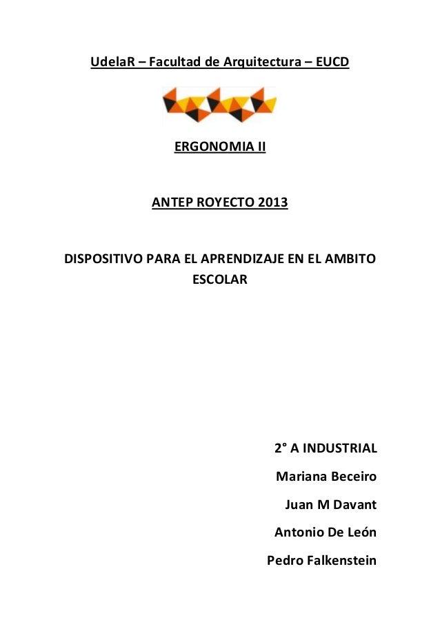 UdelaR – Facultad de Arquitectura – EUCD  ERGONOMIA II  ANTEP ROYECTO 2013  DISPOSITIVO PARA EL APRENDIZAJE EN EL AMBITO E...