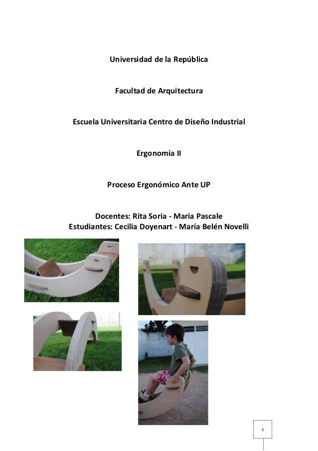 Universidad de la República  Facultad de Arquitectura  Escuela Universitaria Centro de Diseño Industrial  Ergonomía II  Pr...
