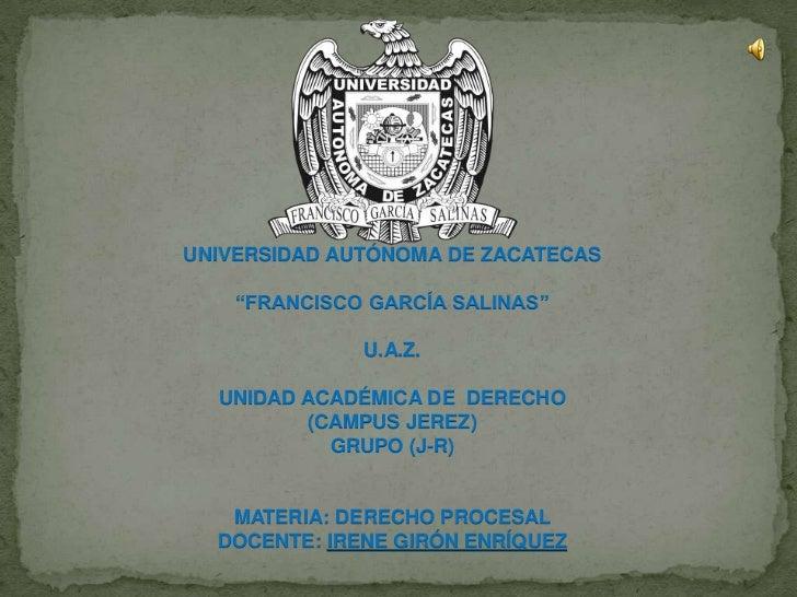 """UNIVERSIDAD AUTÓNOMA DE ZACATECAS<br />""""FRANCISCO GARCÍA SALINAS""""<br />U.A.Z.<br />UNIDAD ACADÉMICA DE  DERECHO<br />(CAMP..."""