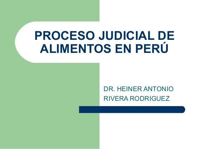 PROCESO JUDICIAL DE ALIMENTOS EN PERÚ         DR. HEINER ANTONIO         RIVERA RODRIGUEZ