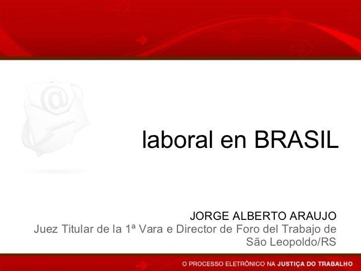 Proceso electrónico y   JORGE ALBERTO ARAUJO Juez Titular de la 1ª Vara e Director de Foro del Trabajo de São Leopoldo/RS ...