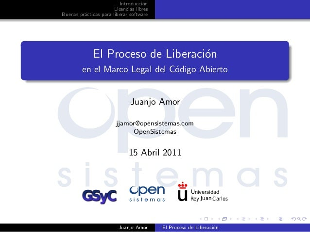 Introducci´on Licencias libres Buenas pr´acticas para liberar software El Proceso de Liberaci´on en el Marco Legal del C´o...