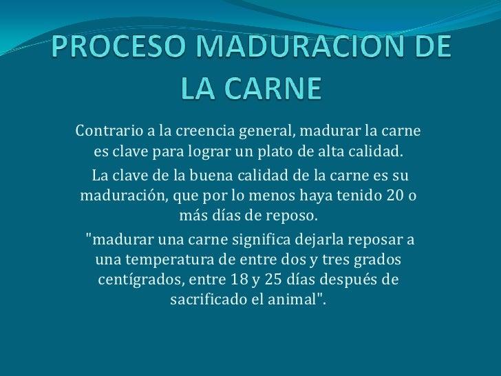 PROCESO MADURACION DE LA CARNE<br />Contrario a la creencia general, madurar la carne es clave para lograr un plato de alt...