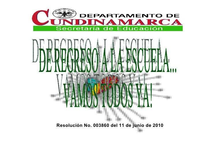 DE REGRESO A LA ESCUELA...  VAMOS TODOS YA! Resolución No. 003860 del 11 de junio de 2010