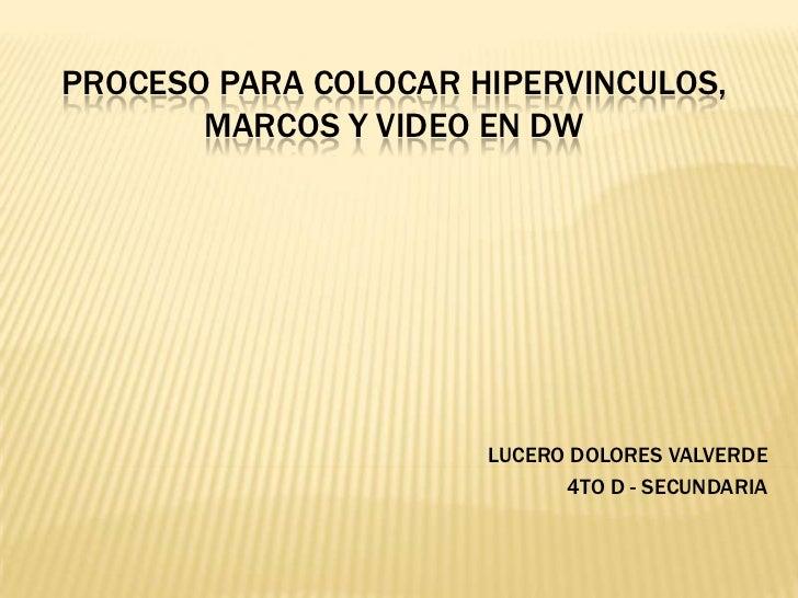 PROCESO PARA COLOCAR HIPERVINCULOS,       MARCOS Y VIDEO EN DW                      LUCERO DOLORES VALVERDE               ...