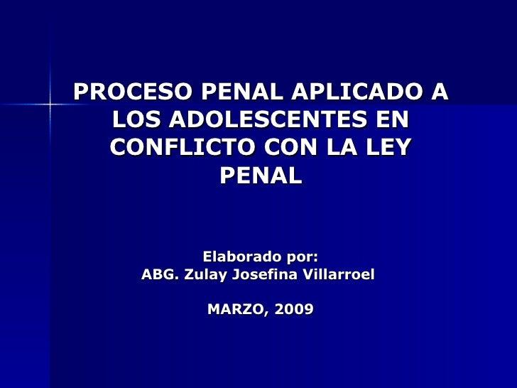 PROCESO PENAL APLICADO A LOS ADOLESCENTES EN CONFLICTO CON LA LEY PENAL Elaborado por: ABG. Zulay Josefina Villarroel  MAR...