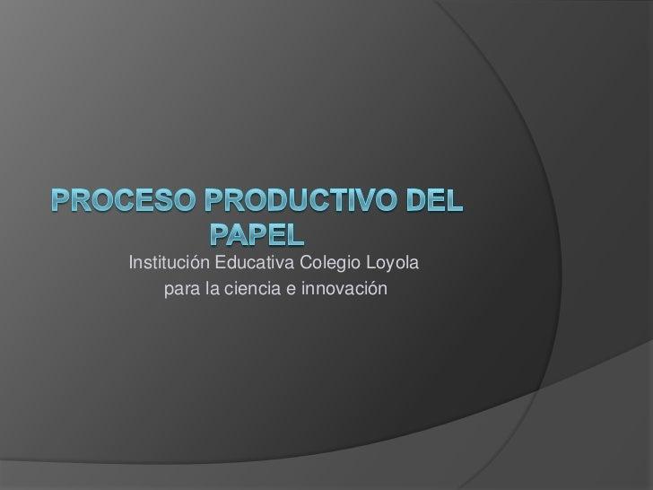 Institución Educativa Colegio Loyola      para la ciencia e innovación