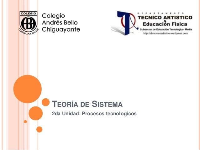 TEORÍA DE SISTEMA 2da Unidad: Procesos tecnologicos