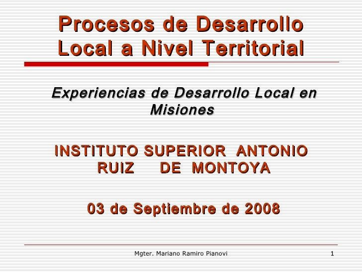 Procesos de Desarrollo Local a Nivel Territorial Experiencias de Desarrollo Local en Misiones   INSTITUTO SUPERIOR  ANTONI...