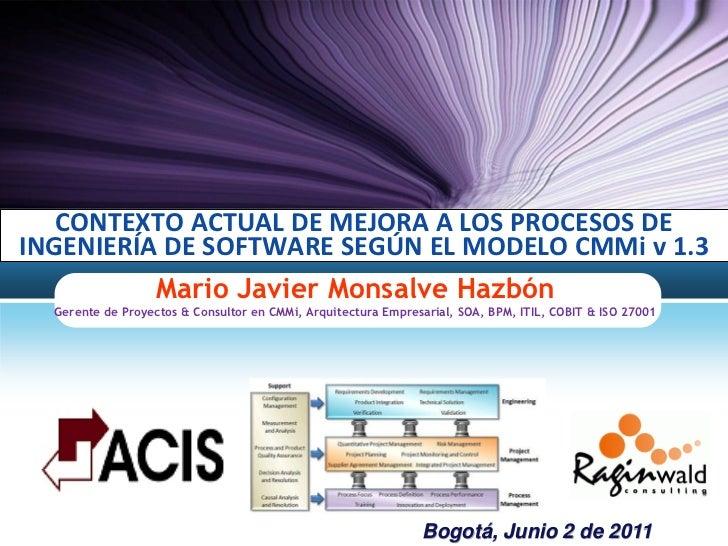 CONTEXTO ACTUAL DE MEJORA A LOS PROCESOS DEINGENIERÍA DE SOFTWARE SEGÚN EL MODELO CMMi v 1.3                   Mario Javie...