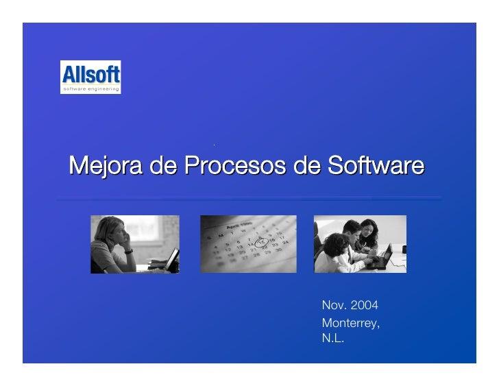 Mejora de Procesos de Software                          Nov. 2004                      Monterrey,                      N.L.