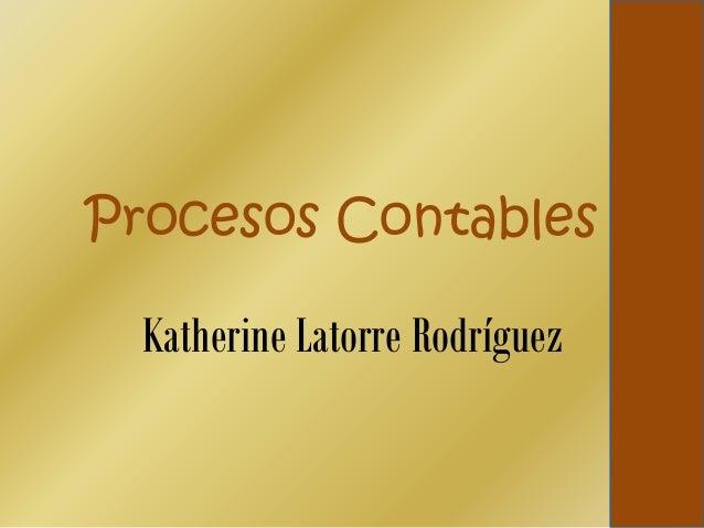 Procesos Contables  Katherine Latorre Rodríguez