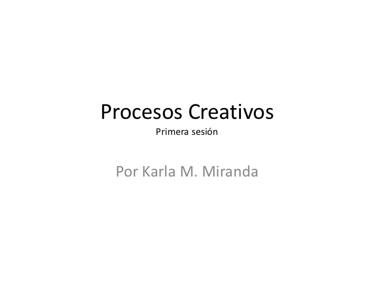 Procesos Creativos      Primera sesión Por Karla M. Miranda