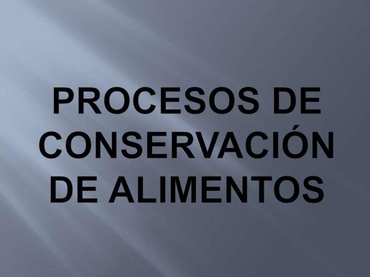 Procesos de conservación de alimentos  <br />